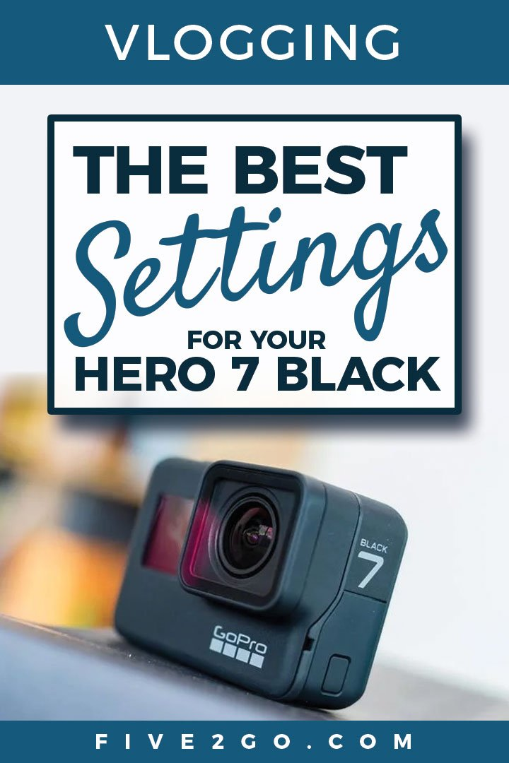 GoPro Hero 7 Black Settings for Vlogging - Five2Go